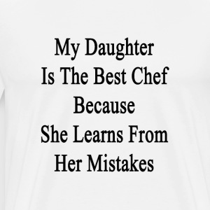 my_daughter_is_the_best_chef_because_she T-Shirts - Men's Premium T-Shirt
