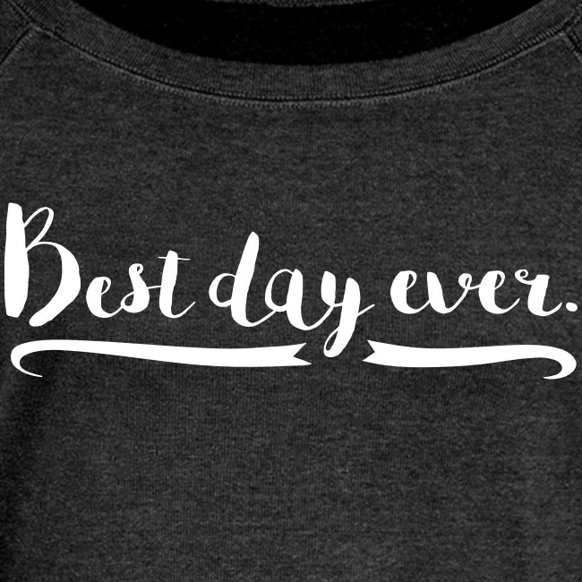 Women's Best Day Ever Slouch Sweatshirt
