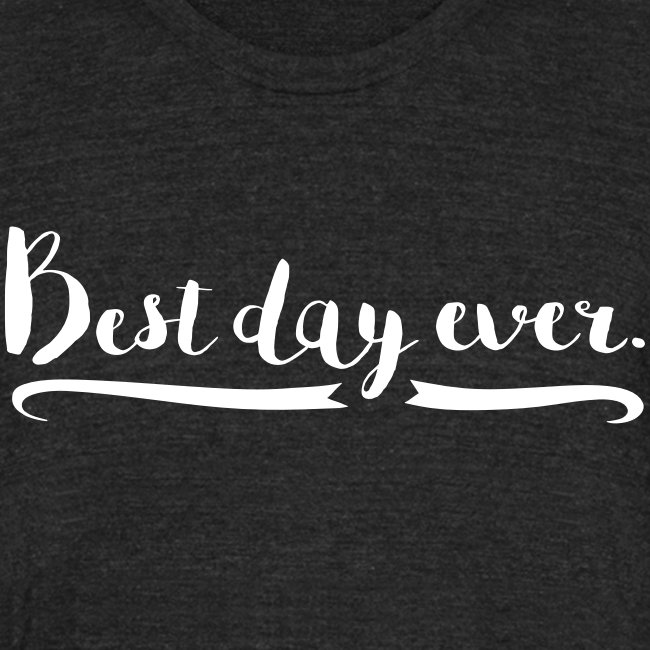 Unisex Best Day Ever T-shirt