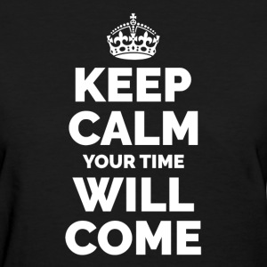 Keep Calm Your Time Will Come Women's T-Shirts - Women's T-Shirt