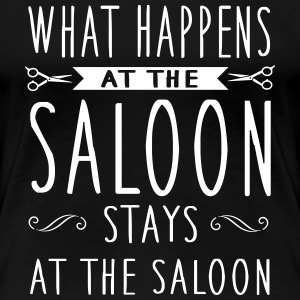 What happens in the saloon stays there Women's T-Shirts - Women's Premium T-Shirt