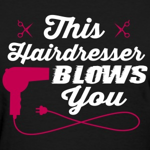 This hairdresser blows you Women's T-Shirts - Women's T-Shirt