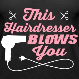 This hairdresser blows you Tanks - Women's Premium Tank Top