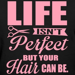 Hairdresser: Your hair can be perfect Women's T-Shirts - Women's T-Shirt