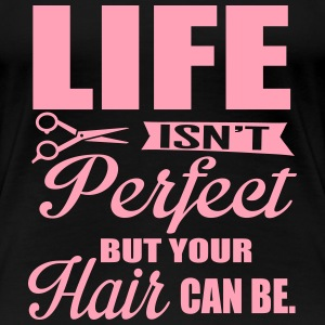 Hairdresser: Your hair can be perfect T-shirts - T-shirt premium pour femmes