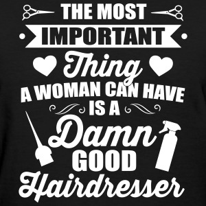 most important ist a good hairdresser Women's T-Shirts - Women's T-Shirt