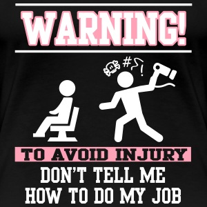 Warning: Don't tell me how to do my job T-shirts - T-shirt premium pour femmes