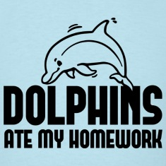 Dolphins Ate My Homework