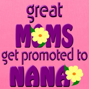 Great Moms Get Promoted to Nana Tote Bag - Tote Bag