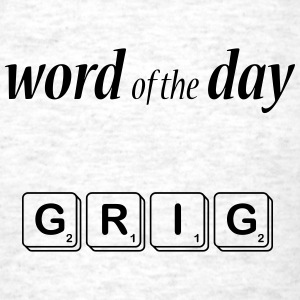 Word of the Day - Grig - Men's T-Shirt