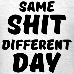 Same shit, different day T-Shirts - Men's T-Shirt
