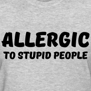 Allergic to stupid people Women's T-Shirts - Women's T-Shirt