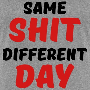 Same shit, different day Women's T-Shirts - Women's Premium T-Shirt
