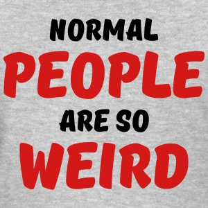 Normal people are so weird Women's T-Shirts - Women's T-Shirt