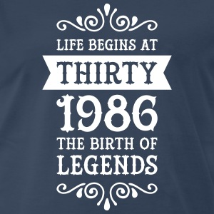 Life Begins At Thirty - 1986 The Birth Of Legends T-Shirts - Men's Premium T-Shirt