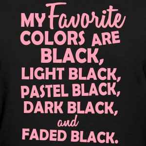 My favorite color is black Women's T-Shirts - Women's T-Shirt