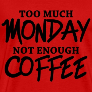 Too much monday, not enough coffee T-Shirts - Men's Premium T-Shirt