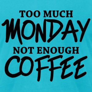 Too much monday, not enough coffee T-Shirts - Men's T-Shirt by American Apparel