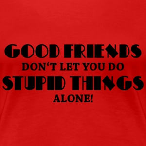 Good friends... Women's T-Shirts - Women's Premium T-Shirt
