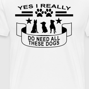 yes_i_really_do_need_all_these_dogs - Men's Premium T-Shirt