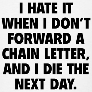 I Hate It When I Don't Forward A Chain Letter - Men's T-Shirt