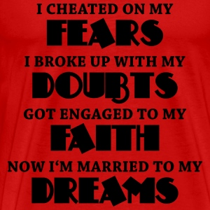 Fears, Doubts, Faith, Dreams T-Shirts - Men's Premium T-Shirt