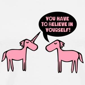 You Have To Believe In Yourself - Unicorn T-Shirts - Men's Premium T-Shirt