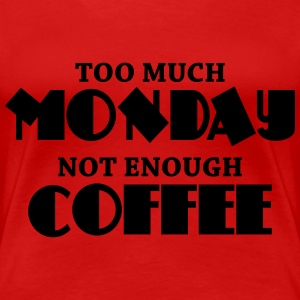 Too much monday, not enough coffee Women's T-Shirts - Women's Premium T-Shirt
