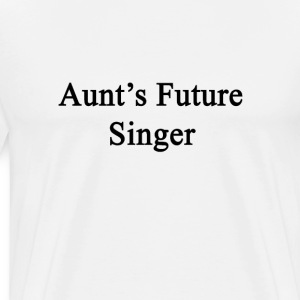 aunts_future_singer T-Shirts - Men's Premium T-Shirt