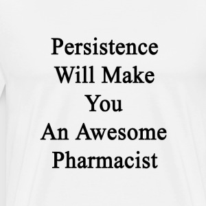 persistence_will_make_you_an_awesome_pha T-Shirts - Men's Premium T-Shirt
