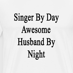 singer_by_day_awesome_husband_by_night T-Shirts - Men's Premium T-Shirt