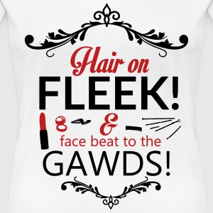HAIR ON FLEEK! FACE BEAT TO THE GAWDS - Women's Premium T-Shirt