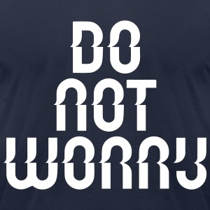 do not worry T-Shirts - Men's T-Shirt by American Apparel