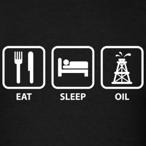 Eat Sleep Oil - Men's T-Shirt