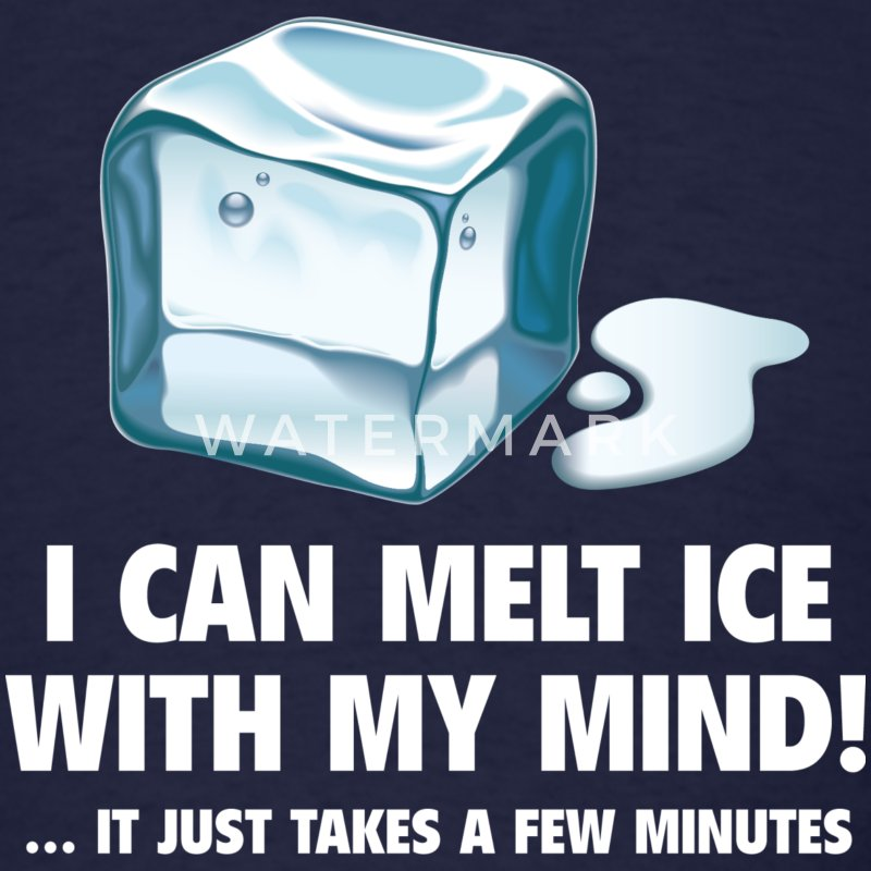 I Can Melt Ice With My Mind! - Men's T-Shirt