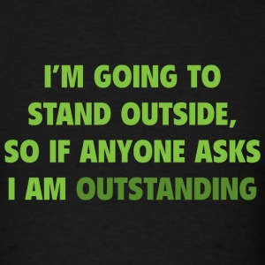 I'm Going To Stand Outside - Men's T-Shirt
