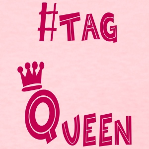 #tag Queen - Women's T-Shirt