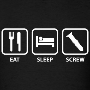 Eat Sleep Screw - Men's T-Shirt