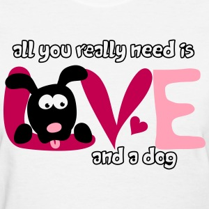 All you really need is love and a dog - Women's T-Shirt