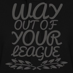 Way Out of Your League Hoodies