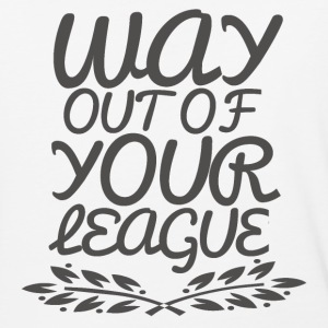 Way Out of Your League T-Shirts - Baseball T-Shirt