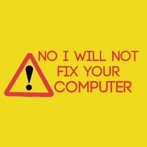 I Will Not Fix Your Compu