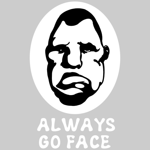 ALWAYS GO FACE
