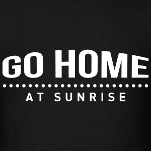 go home at sunrise party club DJ weekend T-Shirts - Men's T-Shirt