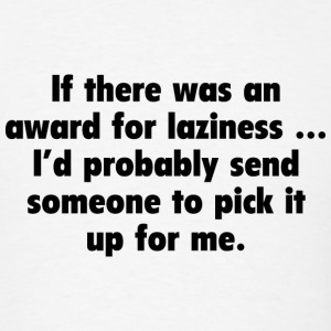 If There Was An Award For Lazuness - Men's T-Shirt