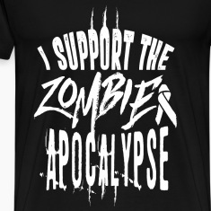 I support the zombie apocalypse