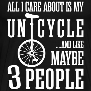 All I Care About Is My Unicycle And Like Maybe 3 - Men's Premium T-Shirt