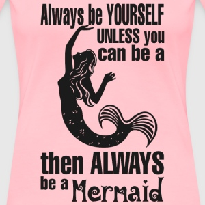 Always Be Yourself Unless You Can Be A Then Alwa - Women's Premium T-Shirt