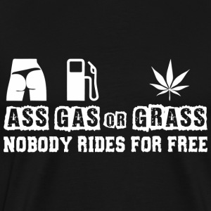 Ass Gas Or Grass Nobody Rides For Free - Men's Premium T-Shirt