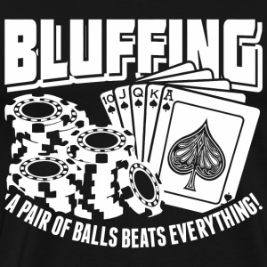 Bluffing A Pair Of Balls Beats Everything - Men's Premium T-Shirt